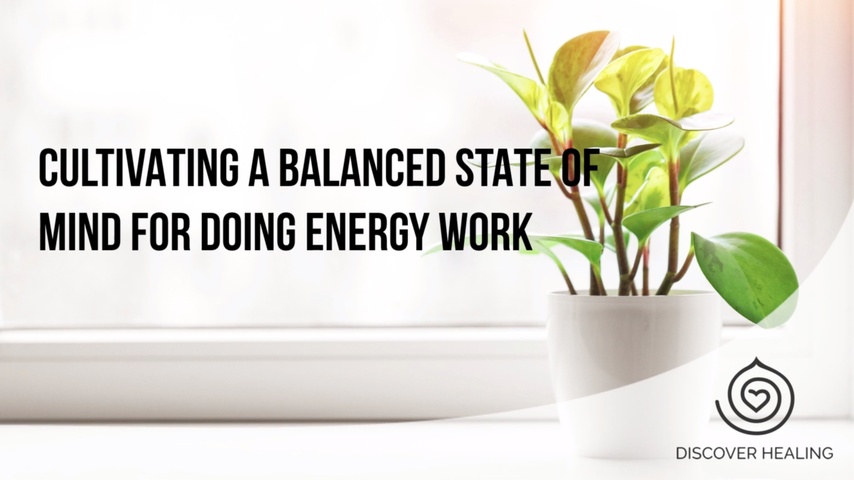 cultivating a balanced state of mind for doing energy work